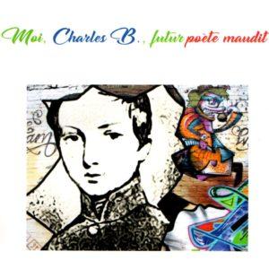 Moi, Charles B, futur poète maudit